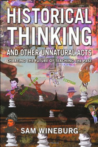 Historical Thinking and Other Unnatural Acts Charting the Future of Teaching the Past  2001 edition cover