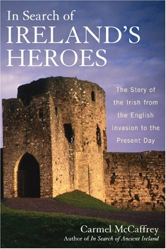 In Search of Ireland's Heroes The Story of the Irish from the English Invasion to the Present Day  2007 edition cover