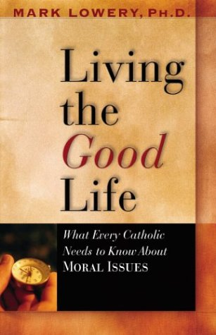 Living the Good Life What Every Catholic Needs to Know about Moral Issues  2003 edition cover