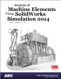 Analysis of Machine Elements Using SolidWorks Simulation 2014: Solidworks Simulation Premium 2014  2014 edition cover