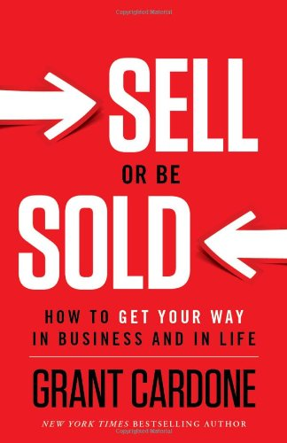 Sell or Be Sold How to Get Your Way in Business and in Life  2012 edition cover