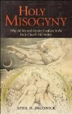 Holy Misogyny Why the Sex and Gender Conflicts in the Early Church Still Matter  2013 edition cover