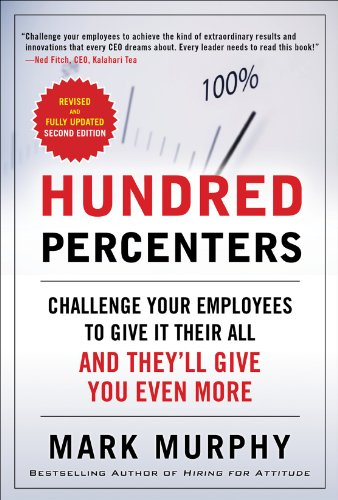 Hundred Percenters Challenge Your Employees to Give It Their All and They'll Give You Even More 2nd 2014 edition cover