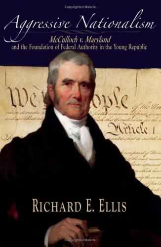 Aggressive Nationalism McCulloch V. Maryland and the Foundation of Federal Authority in the Young Republic  2007 9780195323566 Front Cover
