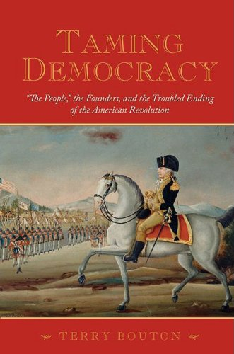 """Taming Democracy """"The People"""", the Founders, and the Troubled Ending of the American Revolution  2009 edition cover"""