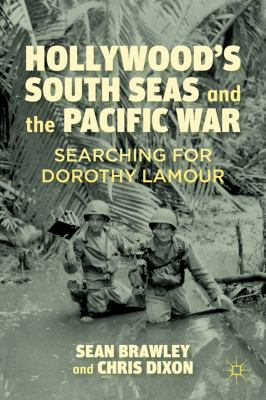 Hollywood's South Seas and the Pacific War Searching for Dorothy Lamour  2012 9780230116566 Front Cover