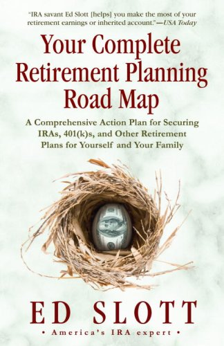 Your Complete Retirement Planning Road Map A Comprehensive Action Plan for Securing IRAs, 401(k)s, and Other Retirement Plans for Yourself and Your Family N/A edition cover