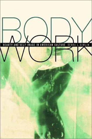 Body Work Beauty and Self-Image in American Culture  2001 edition cover