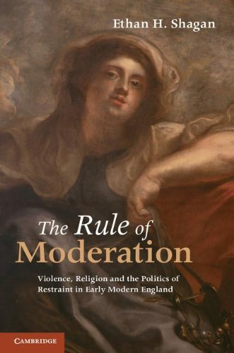 Rule of Moderation Violence, Religion and the Politics of Restraint in Early Modern England  2011 edition cover