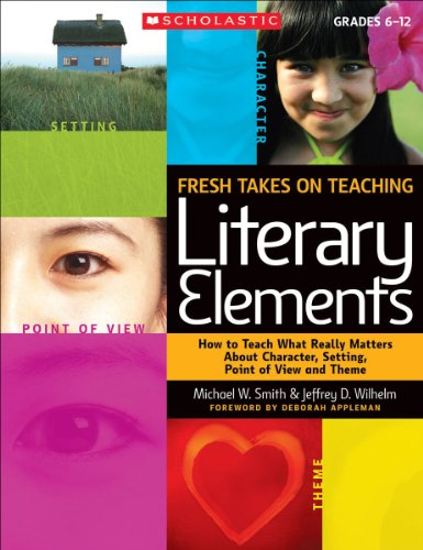 Fresh Takes on Teaching Literary Elements How to Teach What Really Matters about Character, Setting, Point of View, and Theme  2010 edition cover