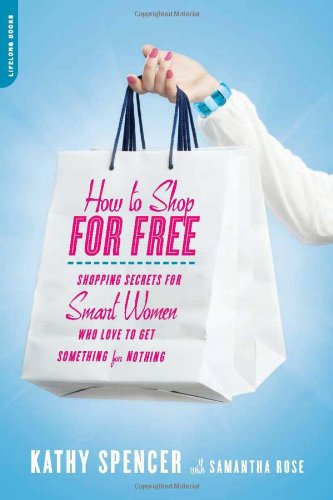 How to Shop for Free Shopping Secrets for Smart Women Who Love to Get Something for Nothing  2011 edition cover