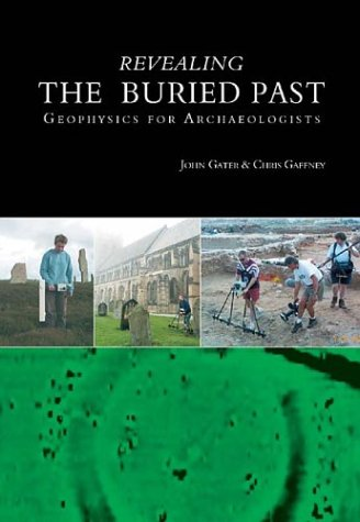 Revealing the Buried Past Geophysics for Archaeologists  2003 9780752425566 Front Cover
