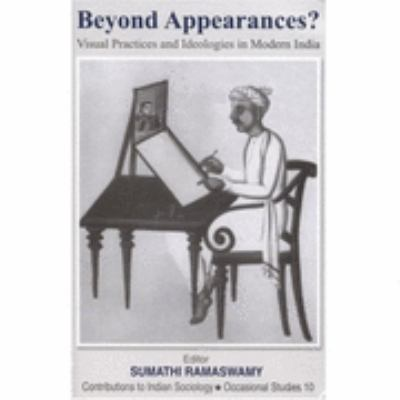 Beyond Appearances? Visual Practices and Ideologies in Modern India  2003 9780761997566 Front Cover