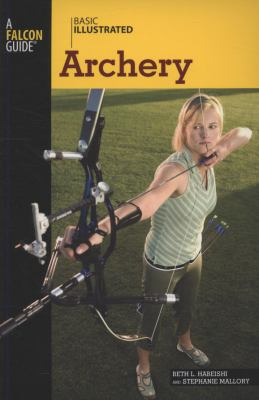 Basic Illustrated Archery   2008 9780762747566 Front Cover
