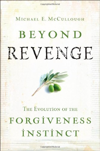 Beyond Revenge The Evolution of the Forgiveness Instinct  2006 9780787977566 Front Cover