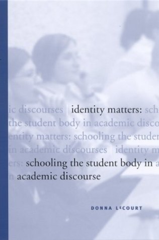 Identity Matters Schooling the Student Body in Academic Discourse  2004 edition cover