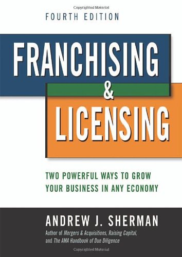 Franchising and Licensing Two Powerful Ways to Grow Your Business in Any Economy 4th 2011 edition cover