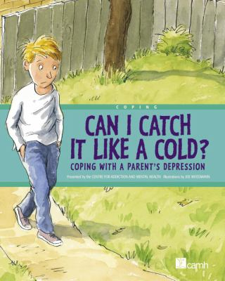 Can I Catch It Like a Cold? Coping with a Parent's Depression  2009 9780887769566 Front Cover
