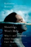Shouting Won't Help Why I-And 50 Million Other Americans - Can't Hear You N/A edition cover