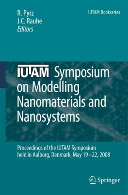 IUTAM Symposium on Modelling Nanomaterials and Nanosystems Proceedings of the Iutam Symposium Held in Aalborg, Denmark, May 19-22 2008  2009 9781402095566 Front Cover
