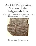 Old Babylonian Version of the Gilgamesh Epic On the Basis of Recently Discovered Texts N/A 9781492281566 Front Cover