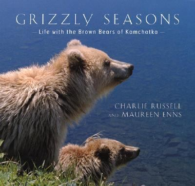 Grizzly Seasons Life with the Brown Bears of Kamchatka  2003 9781552978566 Front Cover