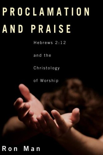 Proclamation and Praise Hebrews 2:12 and the Christology of Worship  2007 9781556350566 Front Cover