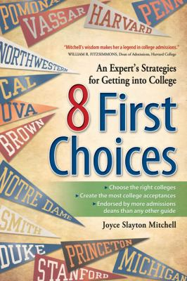 8 First Choices An Expert's Strategies for Getting into College N/A 9781932662566 Front Cover