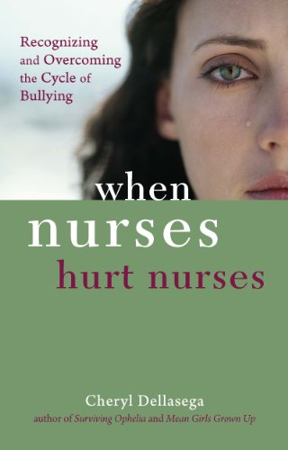 When Nurses Hurt Nurses Overcoming the Cycle of Nurse Bullying  2011 9781935476566 Front Cover