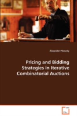 Pricing and Bidding Strategies in Iterative Combinatorial Auctions   2008 9783836487566 Front Cover