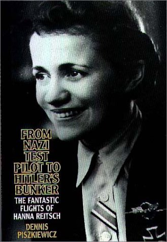 From Nazi Test Pilot to Hitler's Bunker The Fantastic Flights of Hanna Reitsch  1997 9780275954567 Front Cover