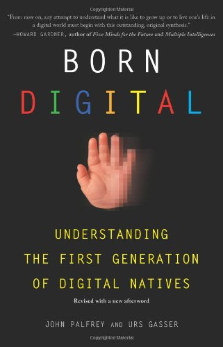Born Digital Understanding the First Generation of Digital Natives  2010 edition cover
