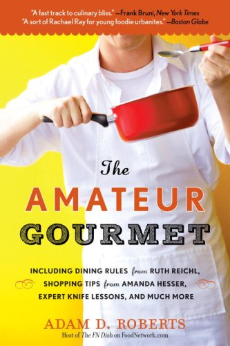 Amateur Gourmet How to Shop, Chop, and Table Hop Like a Pro (Almost) N/A 9780553384567 Front Cover