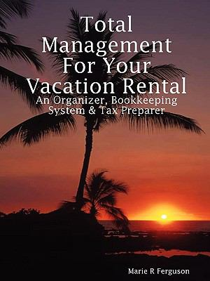 Total Management for Your Vacation Rental - an Organizer, Bookkeeping System and Tax Preparer N/A edition cover