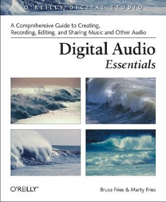 Digital Audio Essentials A Comprehensive Guide to Creating, Recording, Editing, and Sharing Music and Other Audio  2005 edition cover