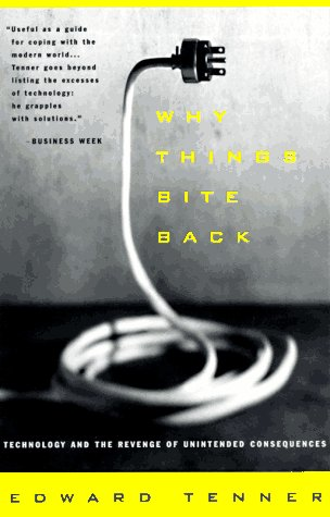 Why Things Bite Back Technology and the Revenge of Unintended Consequences N/A edition cover