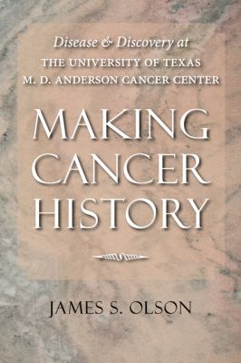 Making Cancer History Disease and Discovery at the University of Texas M. D. Anderson Cancer Center  2008 edition cover
