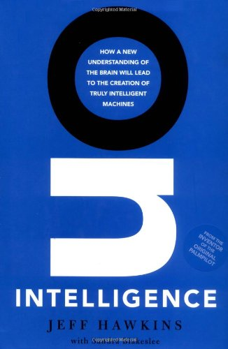On Intelligence How a New Understanding of the Brain Will Lead to the Creation of Truly Intelligent Human Machines  2004 9780805074567 Front Cover
