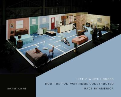 Little White Houses How the Postwar Home Constructed Race in America  2013 edition cover