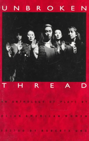 Unbroken Thread An Anthology of Plays by Asian American Women N/A edition cover