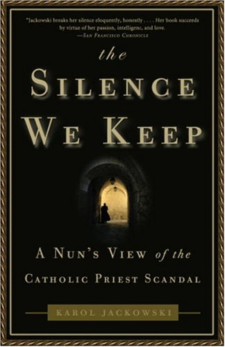 Silence We Keep A Nun's View of the Catholic Priest Scandal N/A 9781400050567 Front Cover