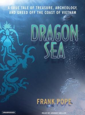 Dragon Sea: A True Tale of Treasure, Archeology, and Greed Off the Coast of Vietnam: Library Edition  2007 9781400133567 Front Cover
