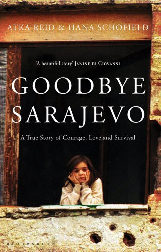 Goodbye Sarajevo A True Story of Courage, Love and Survival  2011 9781408814567 Front Cover