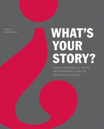 What's Your Story? Using Stories to Ignite Performance and Be More Successful  2006 edition cover