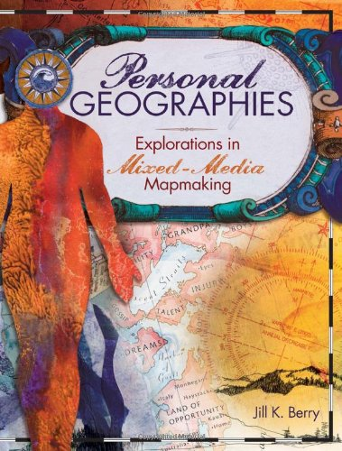 Personal Geographies Explorations in Mixed-Media Mapmaking  2011 edition cover