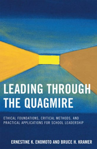 Leading Through the Quagmire Ethical Foundations, Critical Methods, and Practical Applications for School Leadership  2007 edition cover