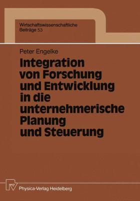 Integration Von Forschung und Entwicklung in Die Unternehmerische Planung und Steuerung   1991 9783790805567 Front Cover