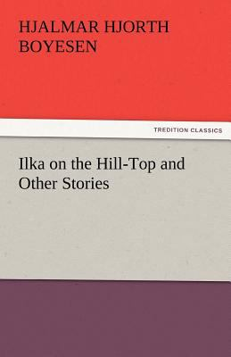 Ilka on the Hill-Top and Other Stories  N/A 9783842474567 Front Cover