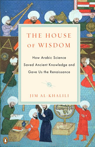 House of Wisdom How Arabic Science Saved Ancient Knowledge and Gave Us the Renaissance N/A 9780143120568 Front Cover