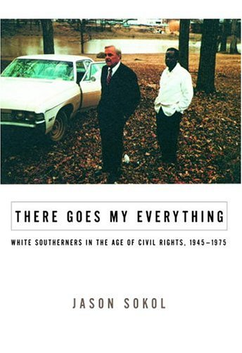 There Goes My Everything White Southerners in the Age of Civil Rights, 1945-1975  2006 edition cover
